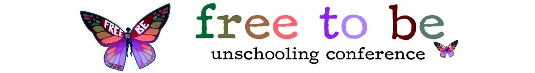 Free to Be Unschooling Conference